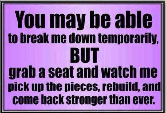 You may be able to break me down temporarily